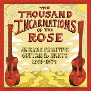 Various - The Thousand Incarnations Of The Rose: American Primitive Guitar & Banjo 1963-1974 (2LP)