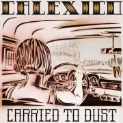 Calexico - Carried To Dust (LP)