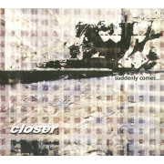 Closer - Suddenly Comes ... (CD)