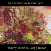 Spirits Burning & Clearlight ‎- Healthy Music In Large Doses (CD)