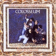 Colosseum - Those Who Are About To Die Salute You (LP)