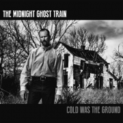 The Midnight Ghost Train - Cold Was The Ground (CD)